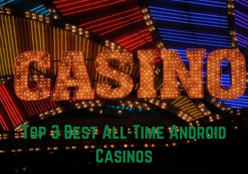 top 3 best all time androidcasino