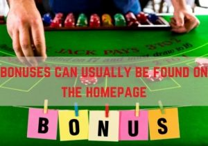 These bonuses can usually be found on the homepage of the company's main page